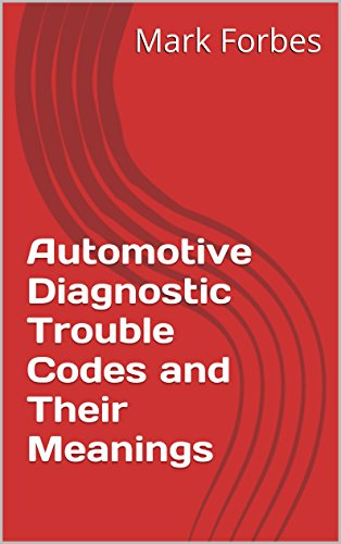 Automotive Diagnostic Trouble Codes and Their Meanings (English Edition)