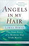 [Angels in My Hair: The True Story of a Modern-Day Irish Mystic] [By: Byrne, Lorna] [November, 2011]