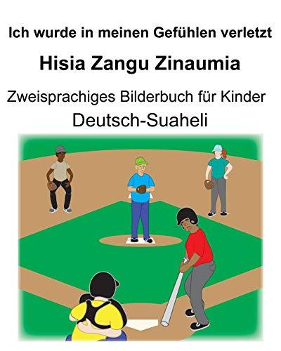 Deutsch-Suaheli Ich wurde in meinen Gefühlen verletzt/Hisia Zangu Zinaumia Zweisprachiges Bilderbuch für Kinder