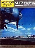 AVIATION MAGAZINE [No 212] du 22/11/1956 - SUEZ DE CHYPRE A PT SAID A BORD DE Lâ AVION DU GENERAL GILLES - Lâ AMERIQUE SE PENCHE SUR Lâ AVIATION EUROPEENNE PAR GUY MICHELET - LES ETRANGES PLANEURS DE M KRUZAKOV PAR J MARMAIN C-W CAIN ET D-J VOADEN