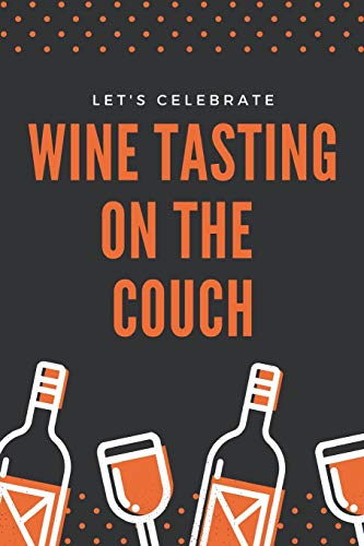 Preisvergleich Produktbild Let's Celebrate Wine Tasting On The Couch: Wine Review Log Book Notebook,  A Journal For Reviewing With Custom Pages For Wine Lovers
