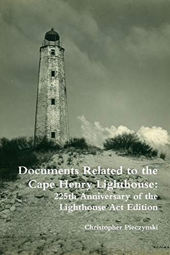 Cape Henry Lighthouse (Documents Related to the Cape Henry Lighthouse: 225th Anniversary of the Lighthouse Act Edition)