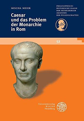 Caesar und das Problem der Monarchie in Rom (Schriften der Philosophisch-historischen Klasse der Heidelberger Akademie der Wissenschaften, Band 52)