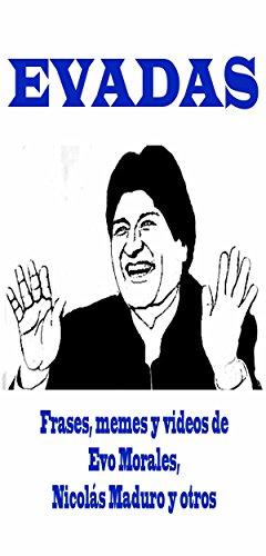 Una Década de Evadas: Frases, memes y videos de Evo Morales, Nicolás Maduro y otros