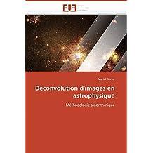 Déconvolution d'images en astrophysique: Méthodologie algorithmique (Omn.Univ.Europ.)