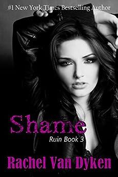 Shame (The Ruin Series, Book 3) by [Van Dyken, Rachel]