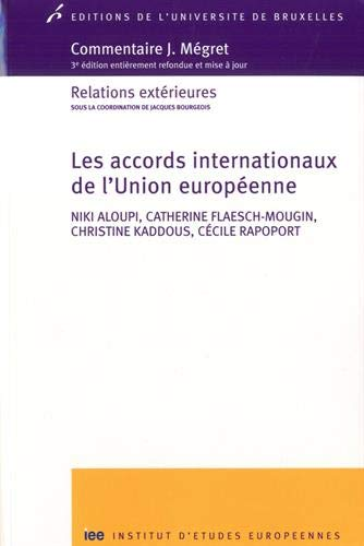 Les accords internationaux de l'Union européenne par Niki Aloupi,Catherine Flaesch-Mougin,Christine Kaddous,Cécile Rapoport