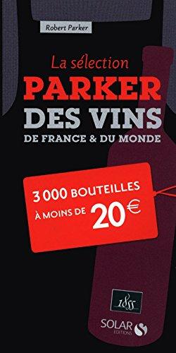 La sélection Parker des vins de France et du monde - 3000 bouteilles à moins de 20 euros