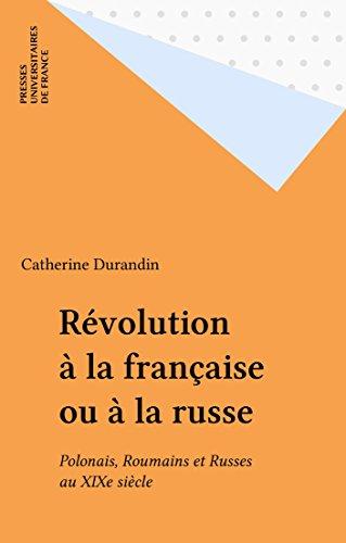 Read Online Révolution à la française ou à la russe: Polonais, Roumains et Russes au XIXe siècle pdf epub