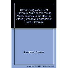 David Livingstone Great Explorers: Viaje al corazon de Africa/Journey to the Heart of Africa (Grandes exploradores/Great Explorers)