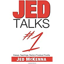 Jed Talks #1: Essays, Teachings, Rants & Frivolous Frivolity: Volume 1
