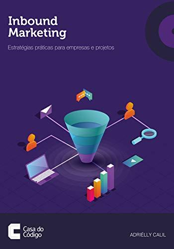 Inbound Marketing: Estratégias práticas para empresas e projetos (Portuguese Edition)