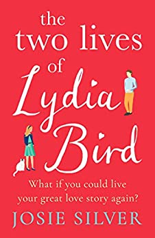 The Two Lives of Lydia Bird: The gorgeous new love story from the Sunday Times bestselling author of One Day In December by [Silver, Josie]