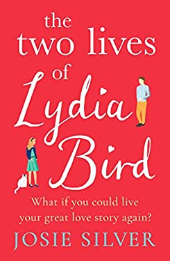 The Two Lives of Lydia Bird: The gorgeous new love story from the Sunday Times bestselling author of One Day In December