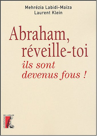 Abraham, réveille-toi, ils sont devenus fous !