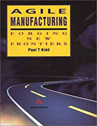 Agile Manufacturing: Forging New Frontiers (Addison-Wesley Series in Manufacturing Systems)