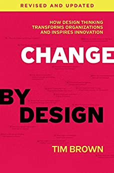 Change by Design, Revised and Updated: How Design Thinking Transforms Organizations and Inspires Innovation (English Edition) van [Brown, Tim]
