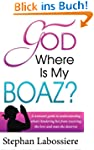 God Where Is My Boaz: A woman's guide...