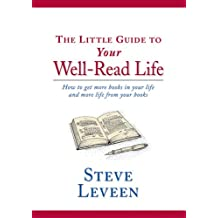 The Little Guide to Your Well-Read Life: How to Get More Books in Your Life and More Life from Your Books (Little Guides)