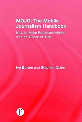 [(Mojo: The Mobile Journalism Handbook : How to Make Broadcast Videos with an iPhone or iPad)] [By (author) Ivo Burum ] published on (August, 2015)