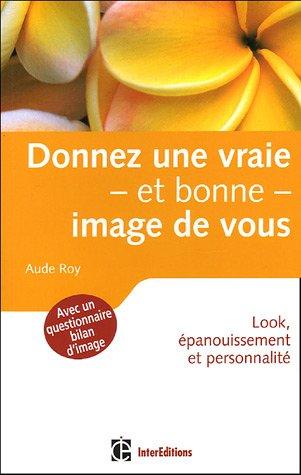 Donnez une vraie et bonne image de vous : Look, épanouissement et personnalité
