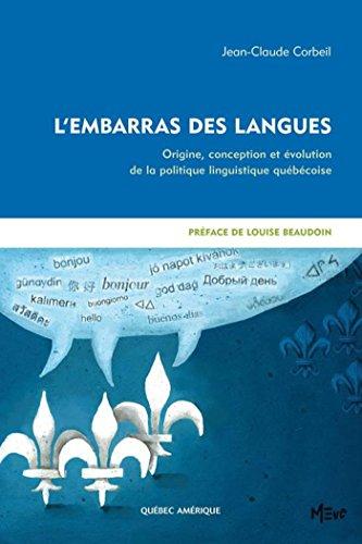 L'Embarras des langues: Origine, conception et évolution de la politique linguistique québécoise