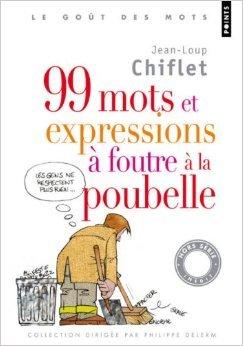 99 mots et expressions à foutre à la poubelle de Jean-Loup Chiflet,Pascal Le Brun (Illustrations) ( 5 novembre 2009 )