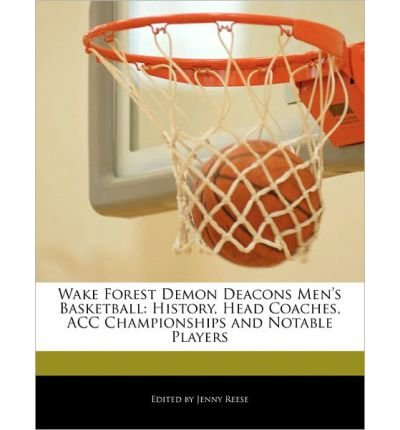 Wake Forest Demon Deacons Men's Basketball: History, Head Coaches, Acc Championships and Notable Players (Paperback) - Common (Wake Forest-player)