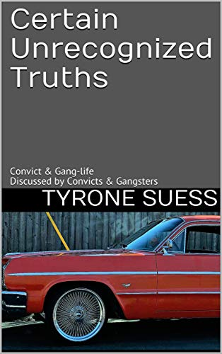 Certain Unrecognized Truths: Convict & Gang-life Discussed by Convicts & Gangsters (English Edition)