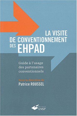 La visite de conventionnement des EHPAD: Guide à l'usage des partenaires conventionnels