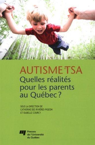 Autisme et TSA Quelles r?alit?s pour les parents au Qu?bec? by Catherine Des Rivi?res-Pigeon par Catherine Des Rivi?res-Pigeon