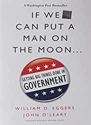 If We Can Put a Man on the Moon: Getting Big Things Done in Government by William D. Eggers (2009-11-01)