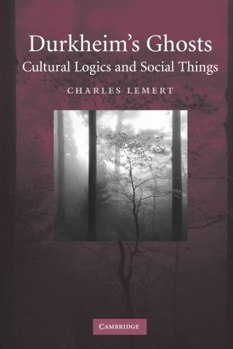 Durkheim's Ghosts: Cultural Logics and Social Things by Charles Lemert (2006-02-27)