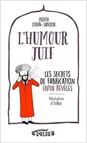 07025a3b3b232b Amazon.fr - L'humour juif: Les secrets de fabrication enfin révélés -  Judith Stora-Sandor, Inkie - Livres