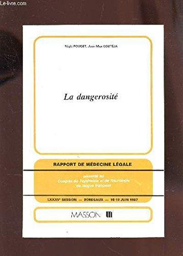 LA DANGEROSITE - RAPPORT DE MEDECINE LEGALE - LXXXVe SESSION - BORDEAUX - 15-19 JUIN 1987.