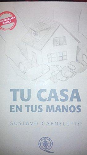 Tu casa en tus manos: Manual de construccion basica por Gustavo  Carnelutto