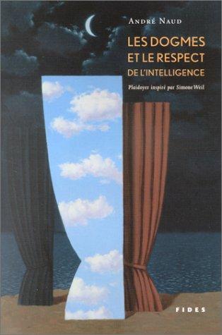 Les Dogmes et le Respect de l'intelligence : Plaidoyer inspiré par Simone Weil