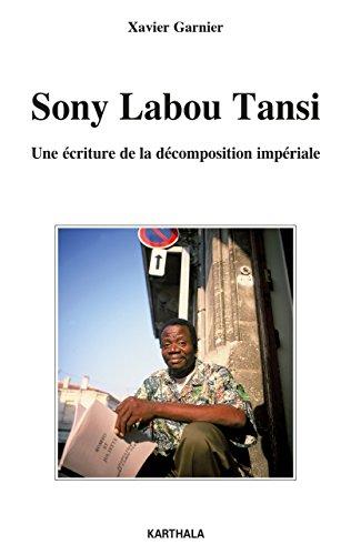 Sony Labou Tansi - Une écriture de la décomposition impériale (Lettres du Sud) par Xavier Garnier