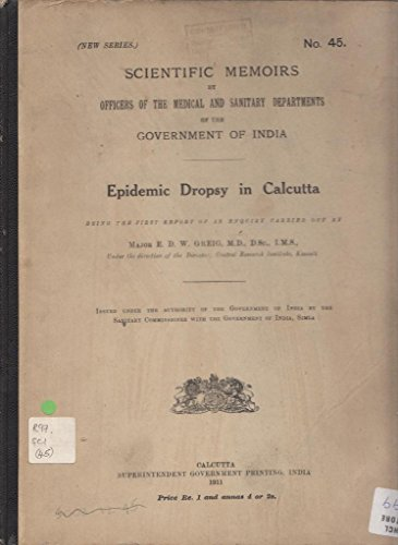 Epidemic Dropsy in Calcutta: Being the First Report of an Enquiry (Scientific Memoirs by Officers of the Medical and Sanitary Departments of the Government of India) PDF Books