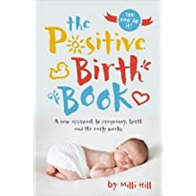 The Postive Birth Book: A New Approach to Pregnancy, Birth and the Early Weeks