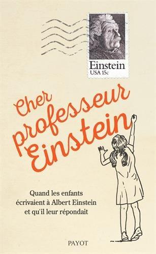 Cher professeur Einstein : Quand les enfants écrivainet à Albert Einstein et qu'il leur répondait