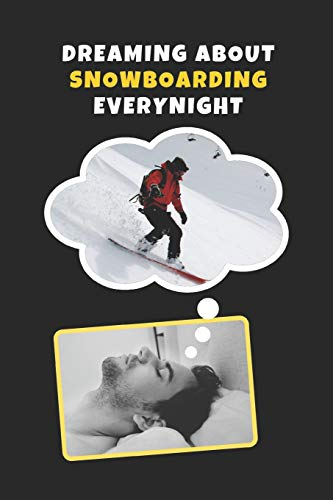 Dreaming About Snowboarding Every Night: Novelty Lined Notebook / Journal To Write In Perfect Gift Item (6 x 9 inches) -
