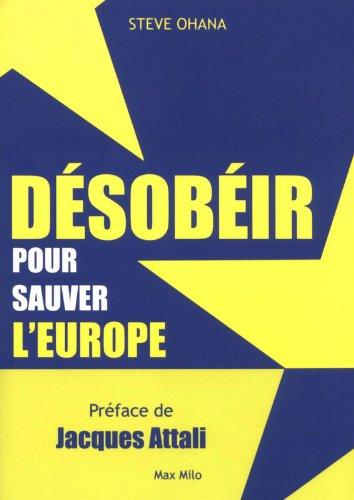Désobéir pour sauver l'Europe par Steve Ohana
