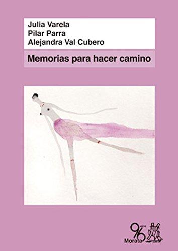 Memorias para hacer camino: Relatos de vida de once mujeres españolas de la generación del 68 por Julia Varela