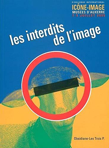 Les interdits de l'image : Actes du 2e colloque international Icône-Image, Musées d'Auxerre, 7-9 juillet 2005