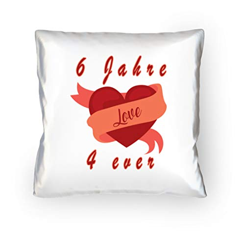 DiSzy 6 Jahre love 4 ever I Ewige Liebe für immer. Jahrestag oder Valentinstag oder Verlobung - Kopfkissen 40x40cm -40cm x 40cm-Weiß