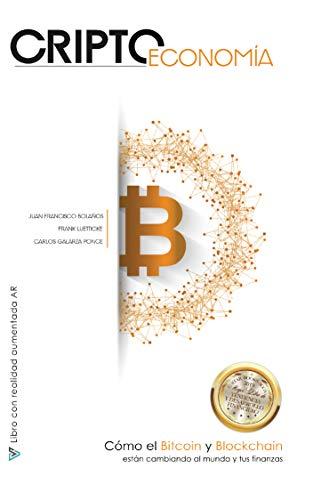 Criptoeconomía: Cómo el Bitcoin y Blockchain están cambiando al mundo y tus...
