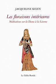 Les floraisons intérieures: Méditations sur la Dame à la Licorne par Jacqueline Kelen