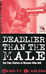 Deadlier Than the Male (Blake's True Crime Library) by WENSLEY CLARKSON (1999-05-03)