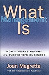 What Management Is: How it works and why it's everyone's business by Professor Joan Magretta (2002-05-20)